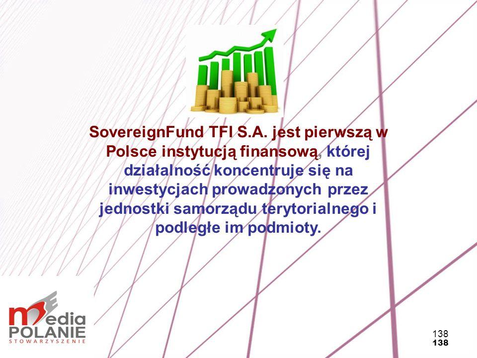 SovereignFund TFI S.A. jest pierwszą w Polsce instytucją finansową, której działalność koncentruje się na inwestycjach prowadzonych przez jednostki samorządu terytorialnego i podległe im podmioty.