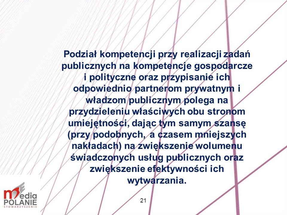 Podział kompetencji przy realizacji zadań publicznych na kompetencje gospodarcze i polityczne oraz przypisanie ich odpowiednio partnerom prywatnym i władzom publicznym polega na przydzieleniu właściwych obu stronom umiejętności, dając tym samym szansę (przy podobnych, a czasem mniejszych nakładach) na zwiększenie wolumenu świadczonych usług publicznych oraz zwiększenie efektywności ich wytwarzania.