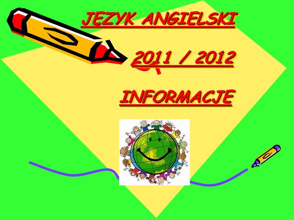 JĘZYK ANGIELSKI 2011 / 2012 INFORMACJE