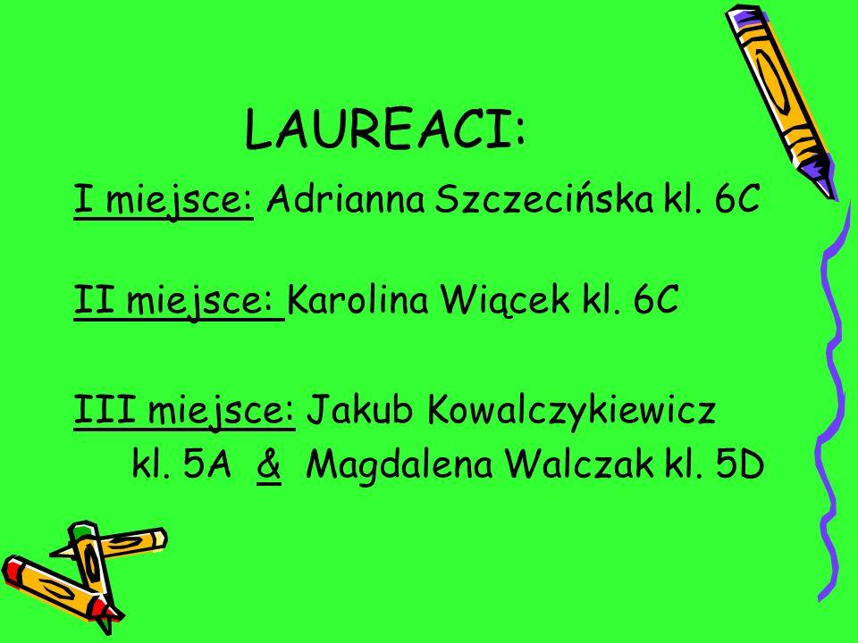 LAUREACI: I miejsce: Adrianna Szczecińska kl. 6C