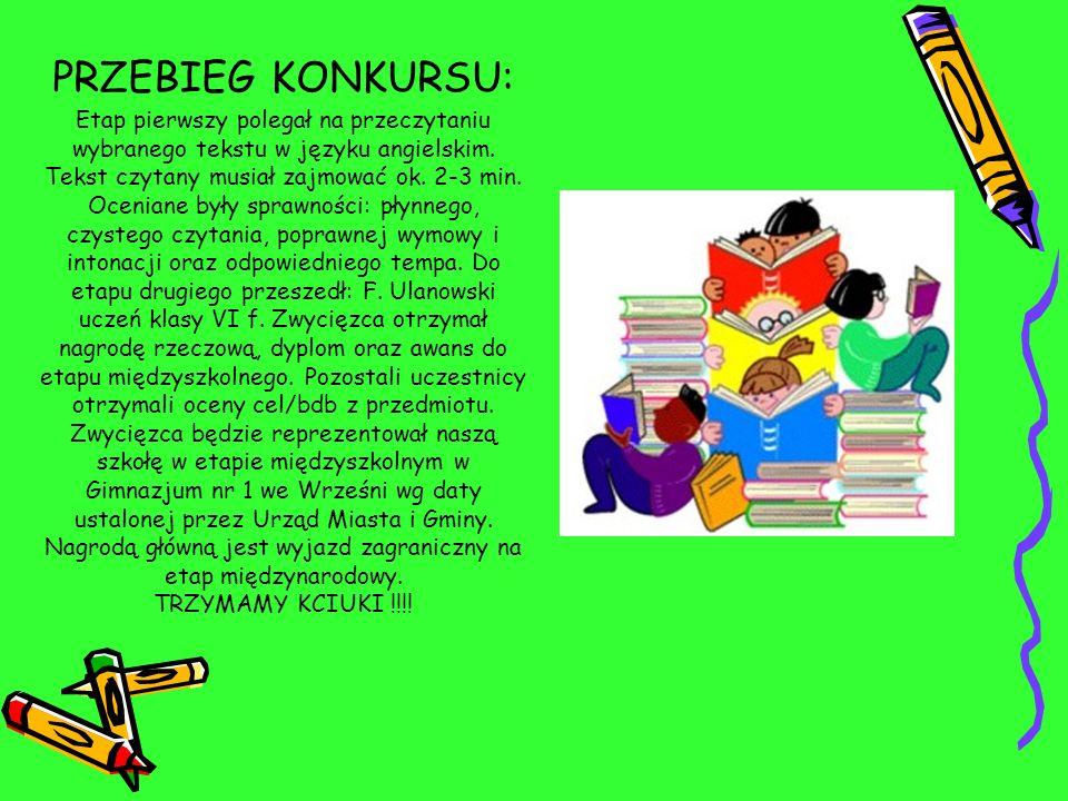 PRZEBIEG KONKURSU: Etap pierwszy polegał na przeczytaniu wybranego tekstu w języku angielskim.