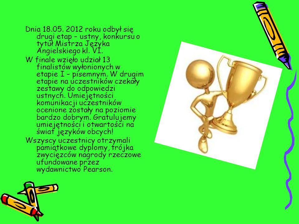 Dnia 18.05. 2012 roku odbył się drugi etap – ustny, konkursu o tytuł Mistrza Języka Angielskiego kl. VI.