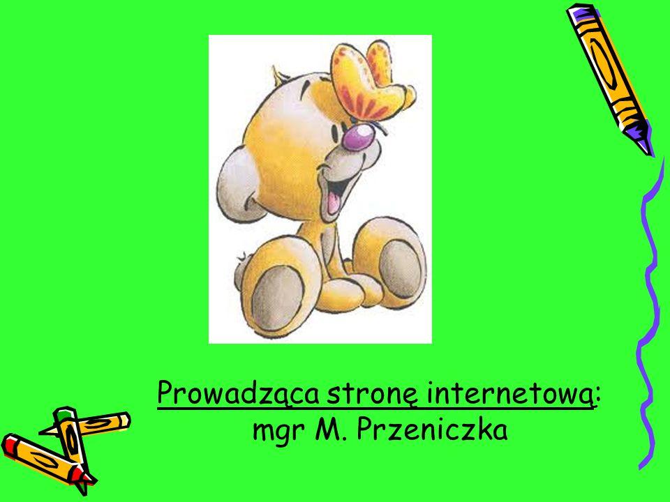 Prowadząca stronę internetową: mgr M. Przeniczka