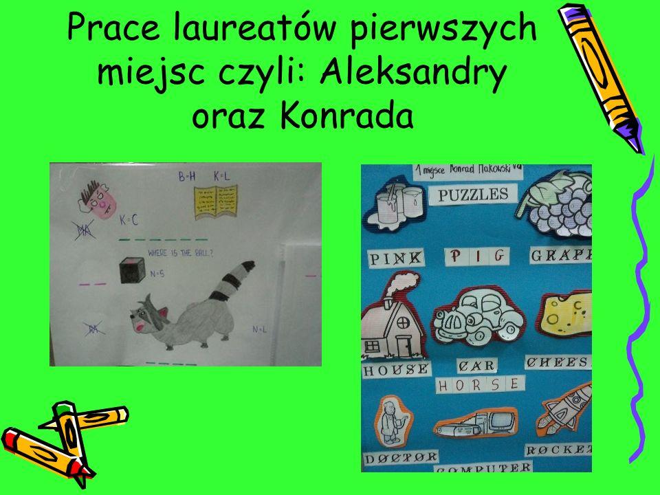 Prace laureatów pierwszych miejsc czyli: Aleksandry oraz Konrada