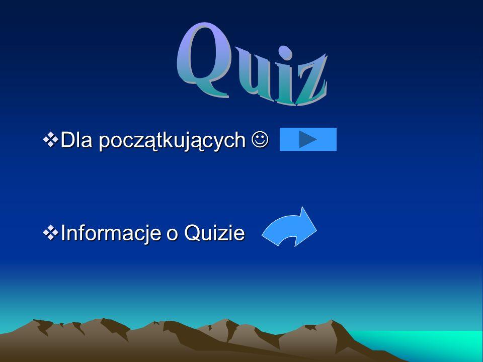 Dla początkujących  Informacje o Quizie