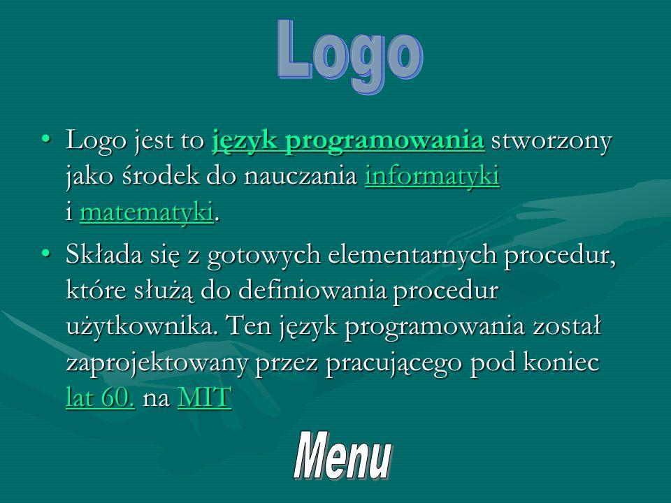 Logo Logo jest to język programowania stworzony jako środek do nauczania informatyki i matematyki.