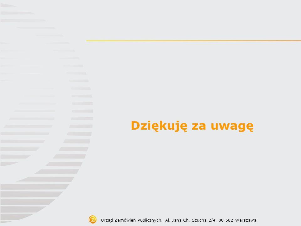 Dziękuję za uwagę Urząd Zamówień Publicznych, Al. Jana Ch. Szucha 2/4, 00-582 Warszawa