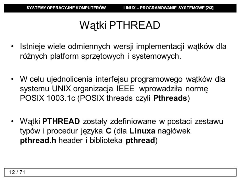 Wątki PTHREAD Istnieje wiele odmiennych wersji implementacji wątków dla różnych platform sprzętowych i systemowych.