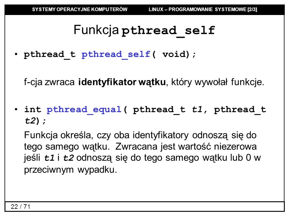 Funkcja pthread_self pthread_t pthread_self( void);