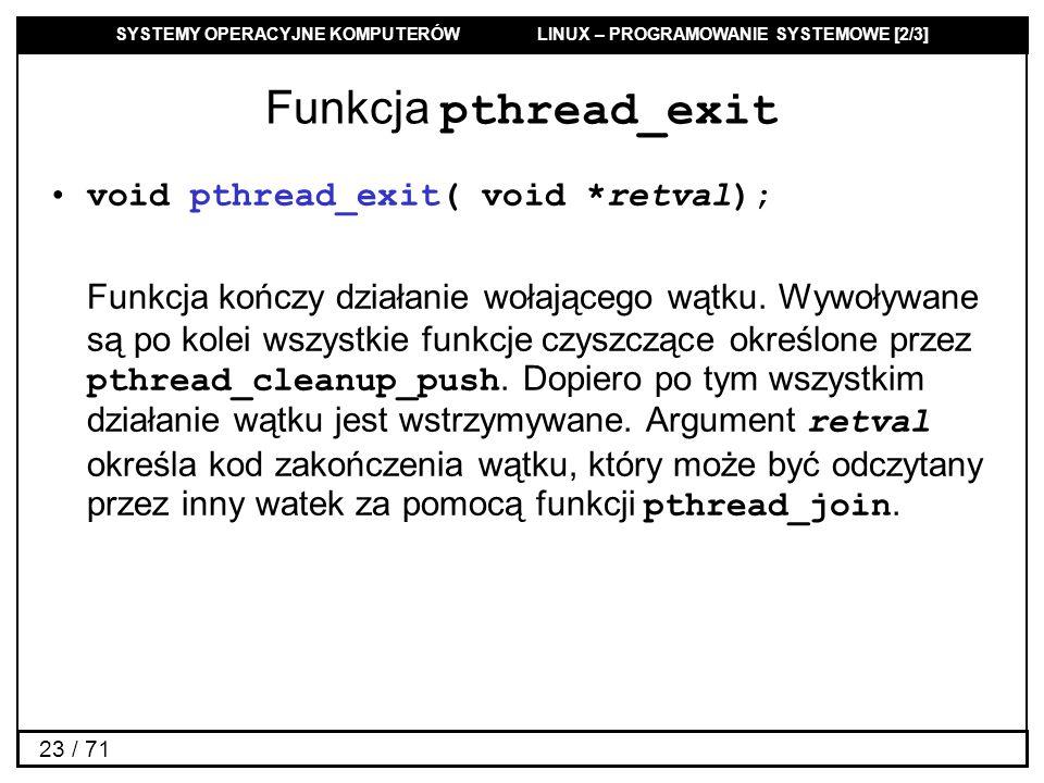 Funkcja pthread_exit void pthread_exit( void *retval);