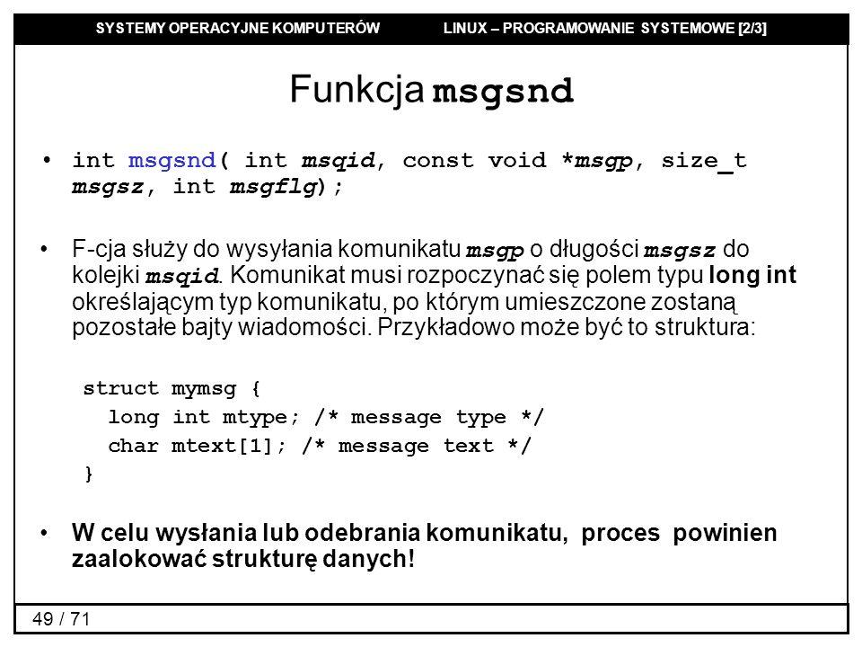 Funkcja msgsnd int msgsnd( int msqid, const void *msgp, size_t msgsz, int msgflg);