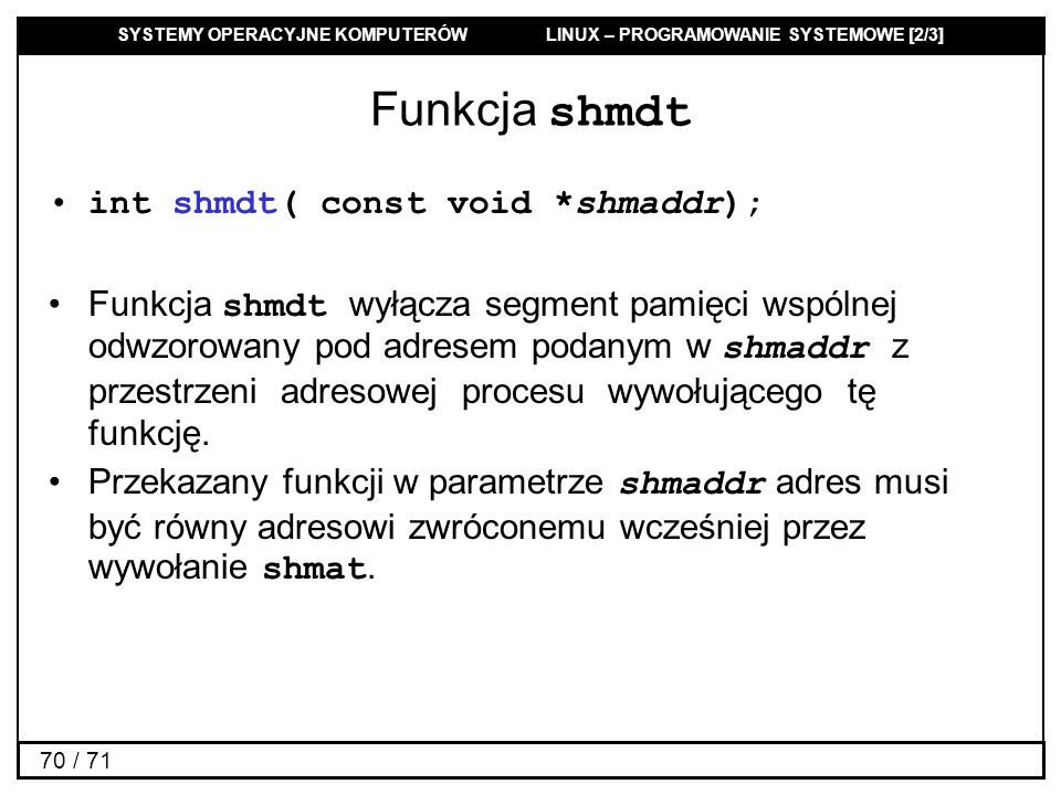 Funkcja shmdt int shmdt( const void *shmaddr);