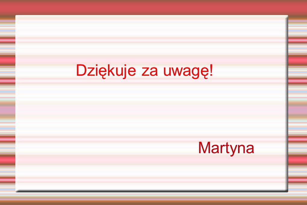 Dziękuje za uwagę! Martyna