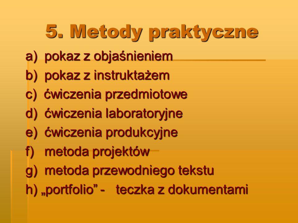 5. Metody praktyczne a) pokaz z objaśnieniem b) pokaz z instruktażem