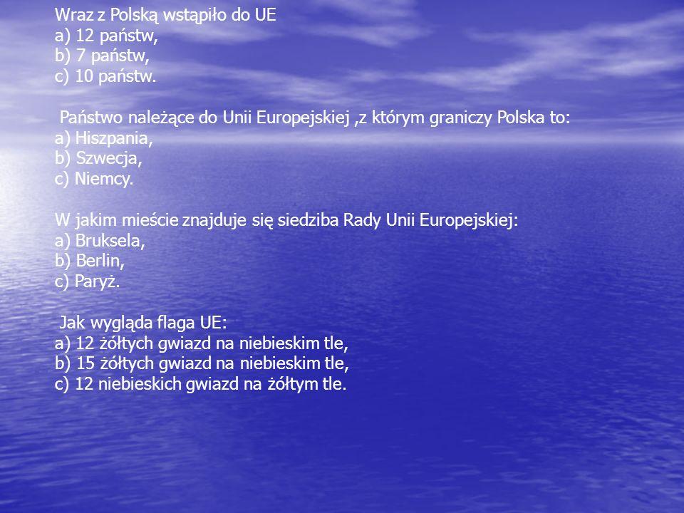 Wraz z Polską wstąpiło do UE a) 12 państw, b) 7 państw, c) 10 państw.