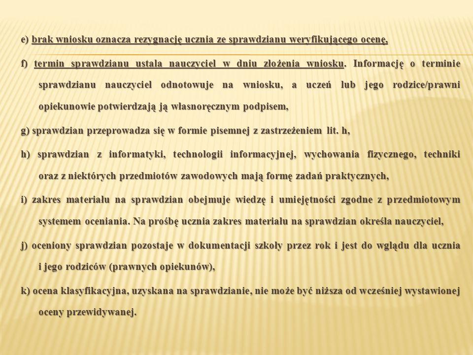 e) brak wniosku oznacza rezygnację ucznia ze sprawdzianu weryfikującego ocenę,