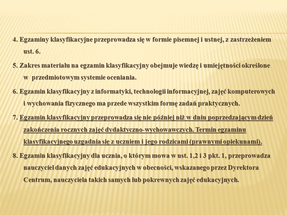 4. Egzaminy klasyfikacyjne przeprowadza się w formie pisemnej i ustnej, z zastrzeżeniem ust. 6.