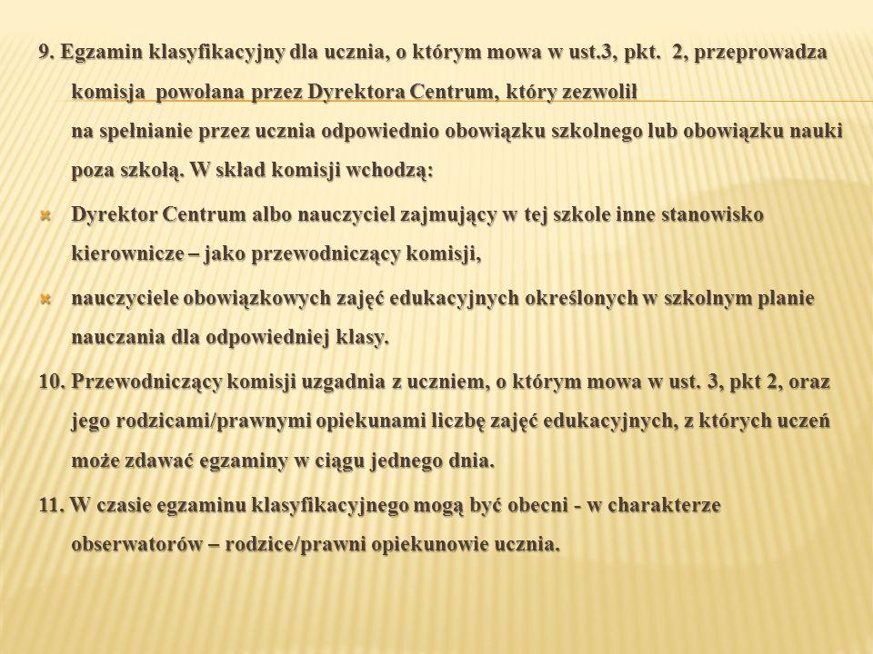 9. Egzamin klasyfikacyjny dla ucznia, o którym mowa w ust. 3, pkt