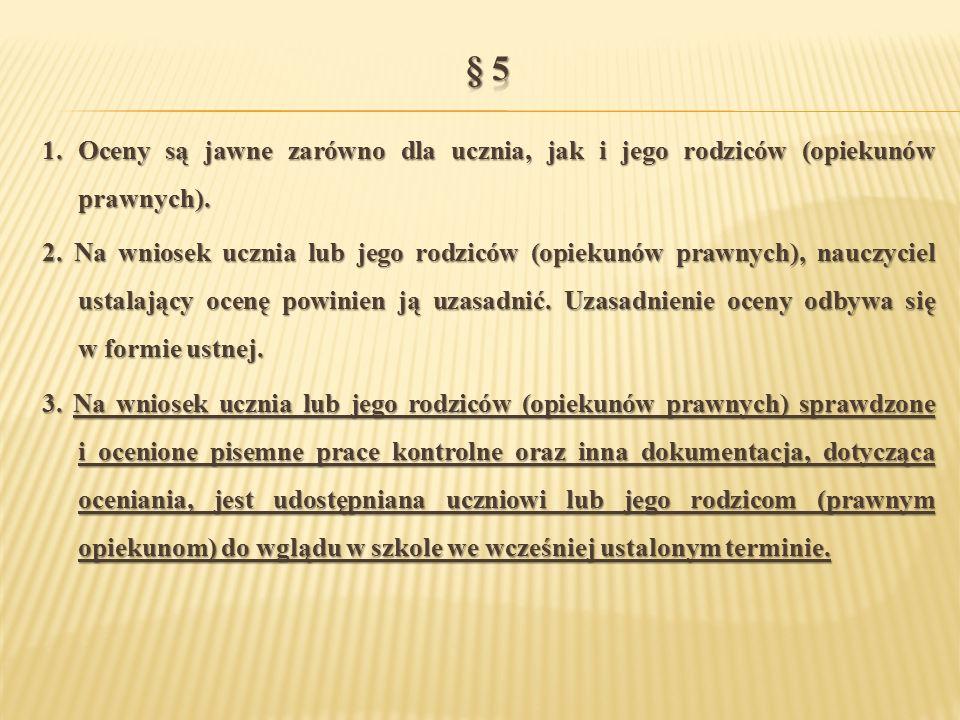 § 5 1. Oceny są jawne zarówno dla ucznia, jak i jego rodziców (opiekunów prawnych).