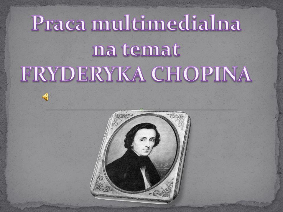 Praca multimedialna na temat FRYDERYKA CHOPINA