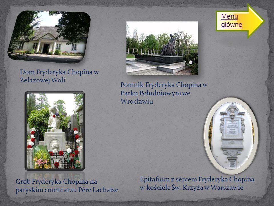 Menu główne Dom Fryderyka Chopina w Żelazowej Woli. Pomnik Fryderyka Chopina w Parku Południowym we Wrocławiu.