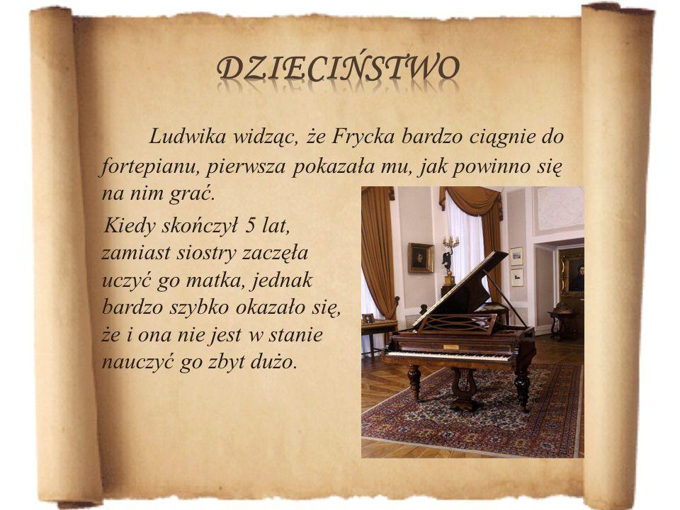 dzieciństwo Ludwika widząc, że Frycka bardzo ciągnie do fortepianu, pierwsza pokazała mu, jak powinno się na nim grać.
