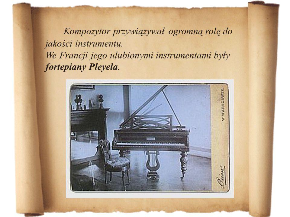 Kompozytor przywiązywał ogromną rolę do jakości instrumentu