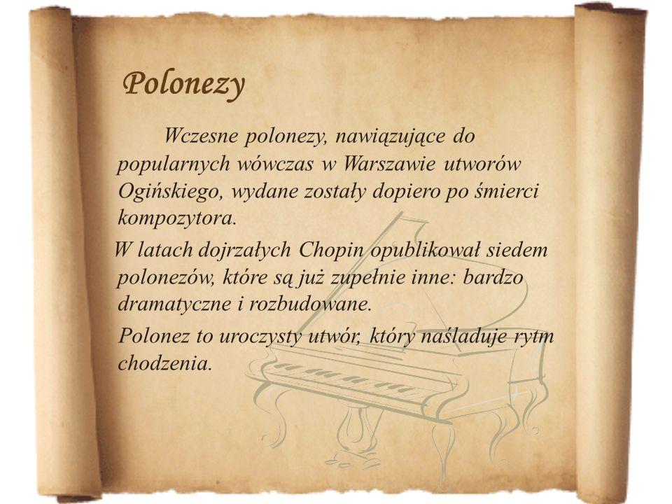 PolonezyWczesne polonezy, nawiązujące do popularnych wówczas w Warszawie utworów Ogińskiego, wydane zostały dopiero po śmierci kompozytora.