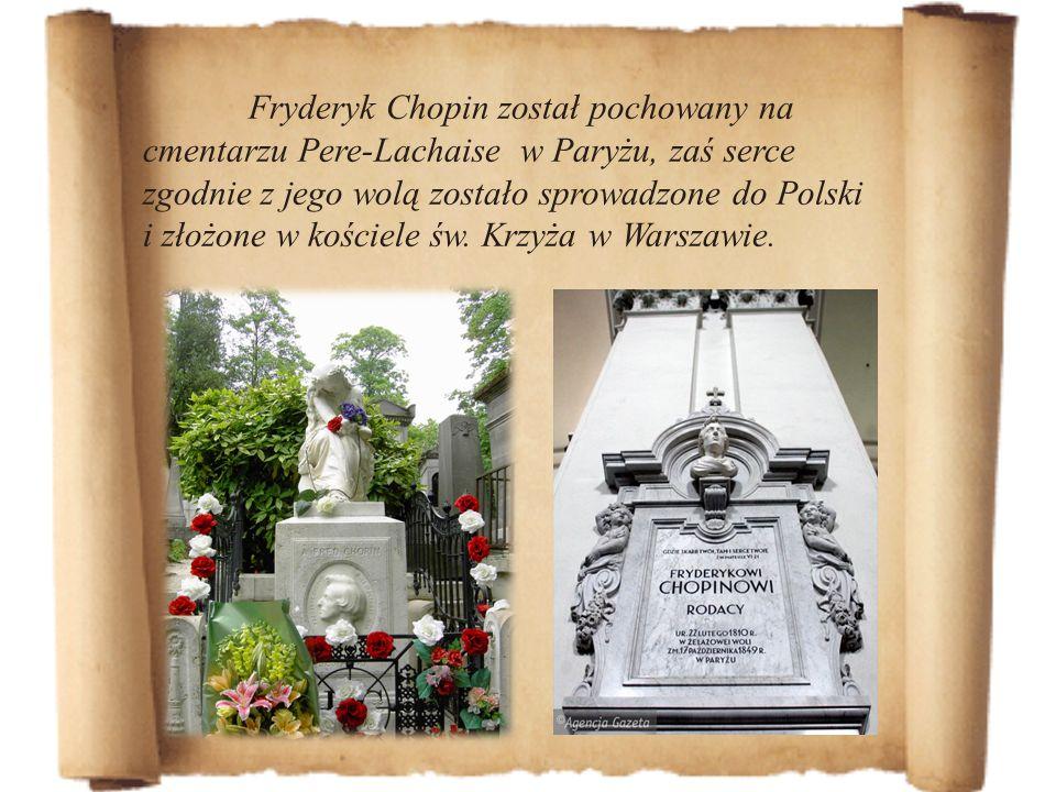 Fryderyk Chopin został pochowany na cmentarzu Pere-Lachaise w Paryżu, zaś serce zgodnie z jego wolą zostało sprowadzone do Polski i złożone w kościele św.