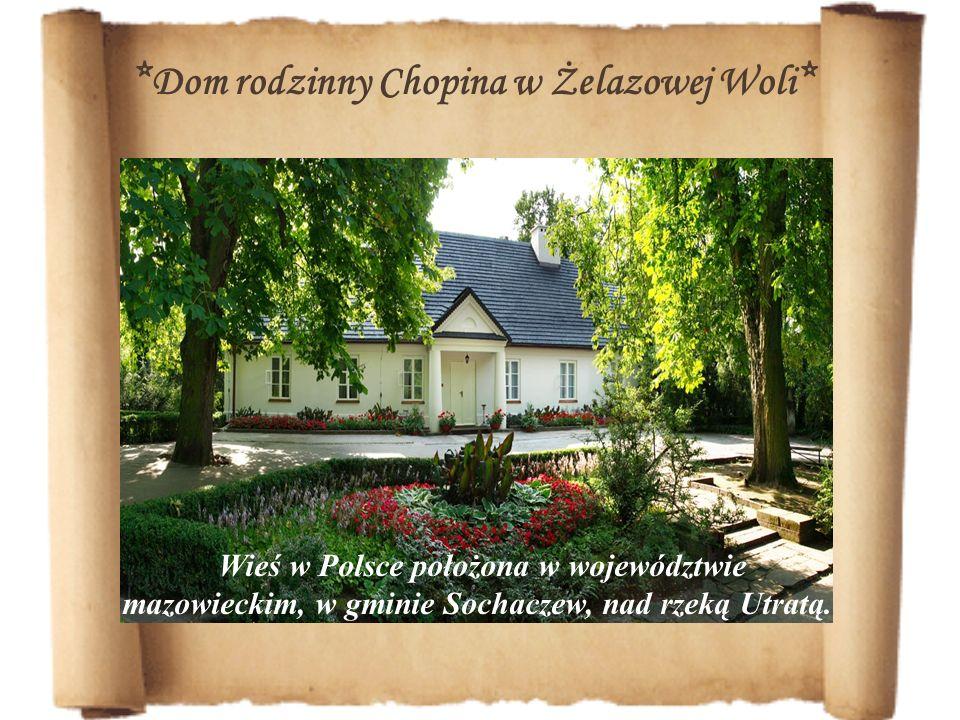 *Dom rodzinny Chopina w Żelazowej Woli*