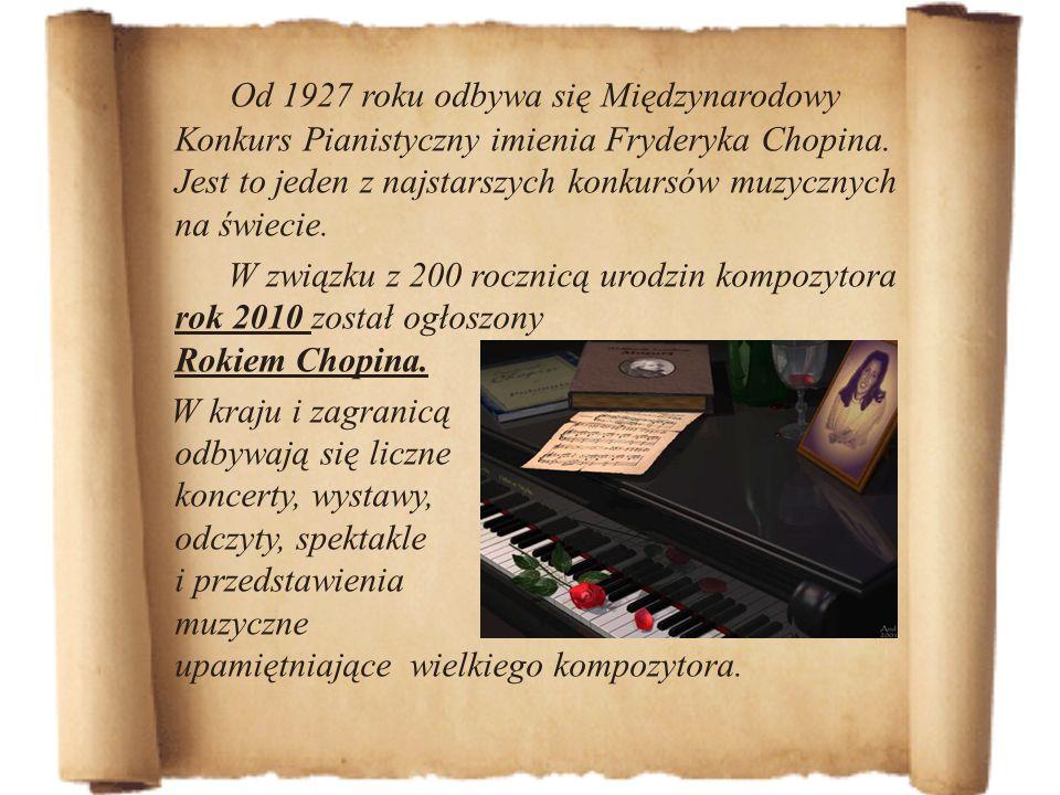 Od 1927 roku odbywa się Międzynarodowy Konkurs Pianistyczny imienia Fryderyka Chopina. Jest to jeden z najstarszych konkursów muzycznych na świecie.