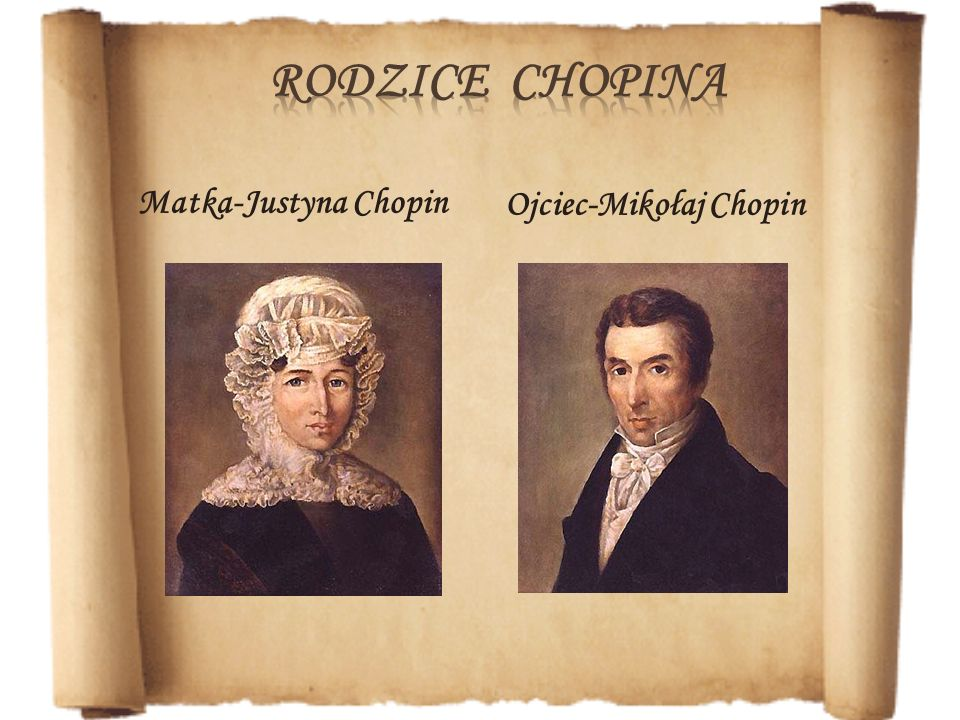 Rodzice Chopina Matka-Justyna Chopin Ojciec-Mikołaj Chopin