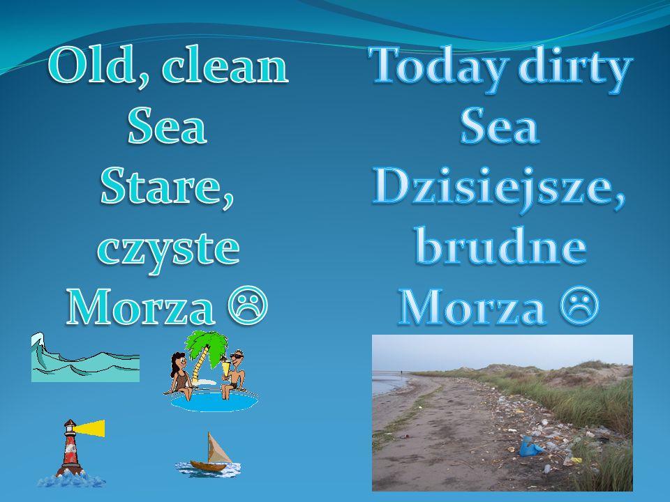 Dzisiejsze, brudne Morza 
