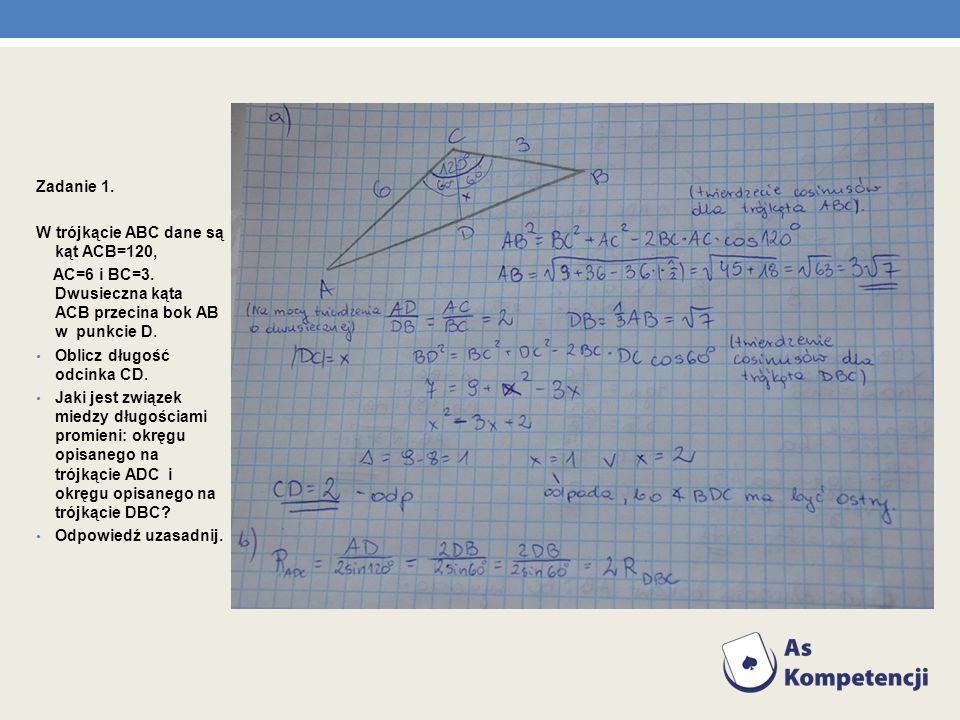 Zadanie 1. W trójkącie ABC dane są kąt ACB=120, AC=6 i BC=3. Dwusieczna kąta ACB przecina bok AB w punkcie D.
