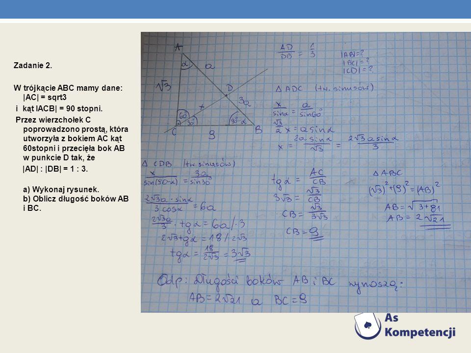Zadanie 2. W trójkącie ABC mamy dane: |AC| = sqrt3. i kąt IACB| = 90 stopni.