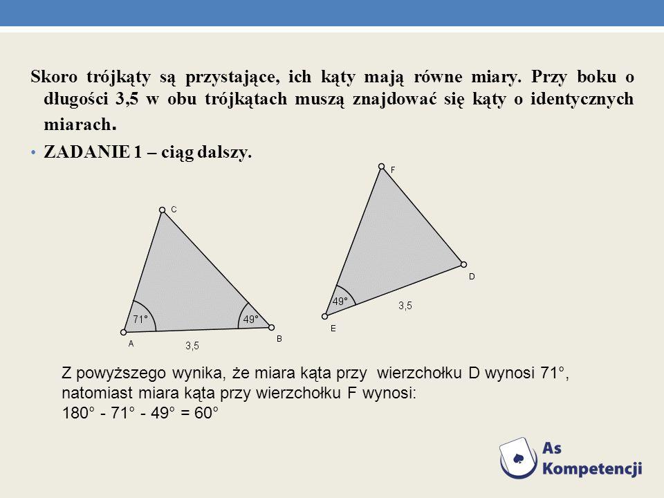 Skoro trójkąty są przystające, ich kąty mają równe miary