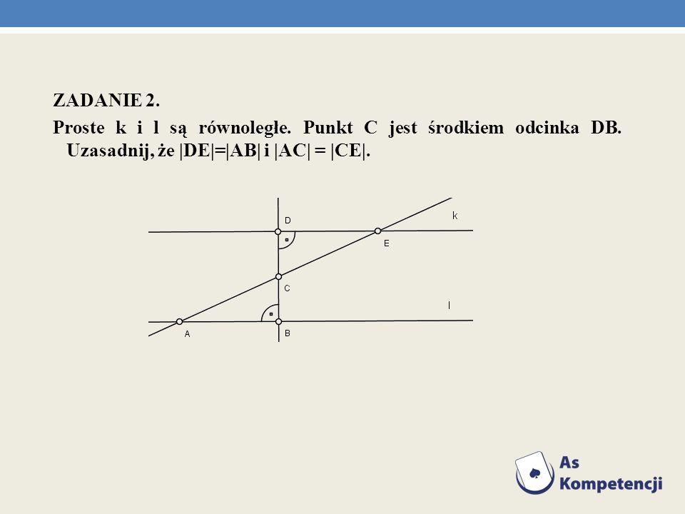 ZADANIE 2. Proste k i l są równoległe. Punkt C jest środkiem odcinka DB.