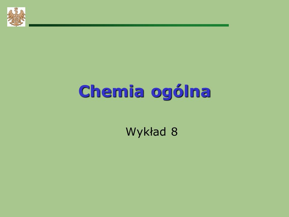 Chemia ogólna Wykład 8