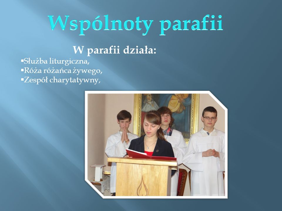 Wspólnoty parafii W parafii działa: Służba liturgiczna,