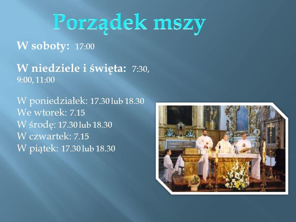 Porządek mszy W soboty: 17:00 W niedziele i święta: 7:30, 9:00, 11:00