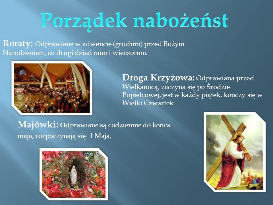 Porządek nabożeńst Roraty: Odprawiane w adwencie (grudniu) przed Bożym Narodzeniem, co drugi dzień rano i wieczorem.