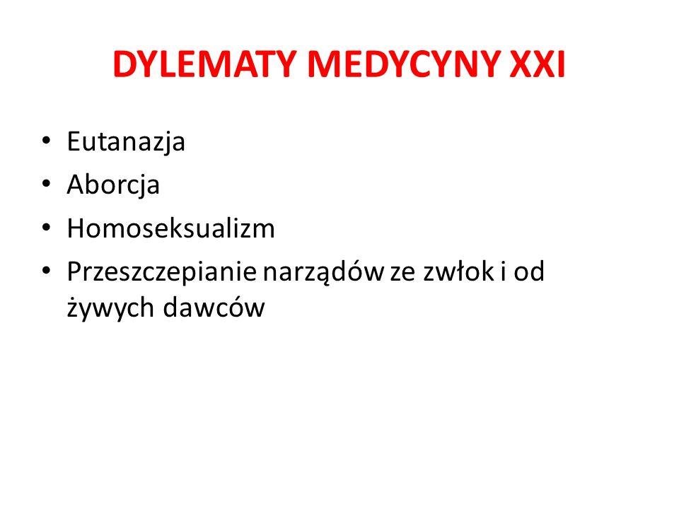 DYLEMATY MEDYCYNY XXI Eutanazja Aborcja Homoseksualizm