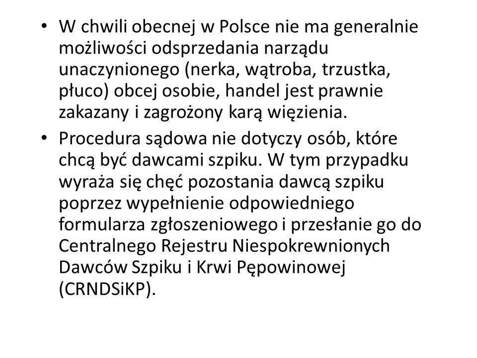 W chwili obecnej w Polsce nie ma generalnie możliwości odsprzedania narządu unaczynionego (nerka, wątroba, trzustka, płuco) obcej osobie, handel jest prawnie zakazany i zagrożony karą więzienia.