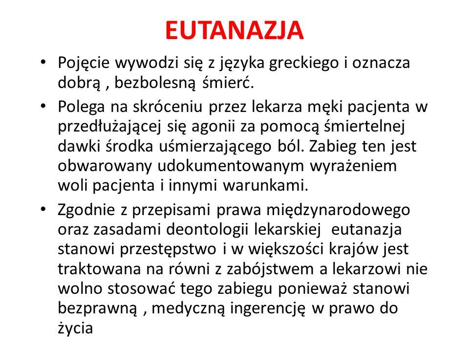 EUTANAZJA Pojęcie wywodzi się z języka greckiego i oznacza dobrą , bezbolesną śmierć.