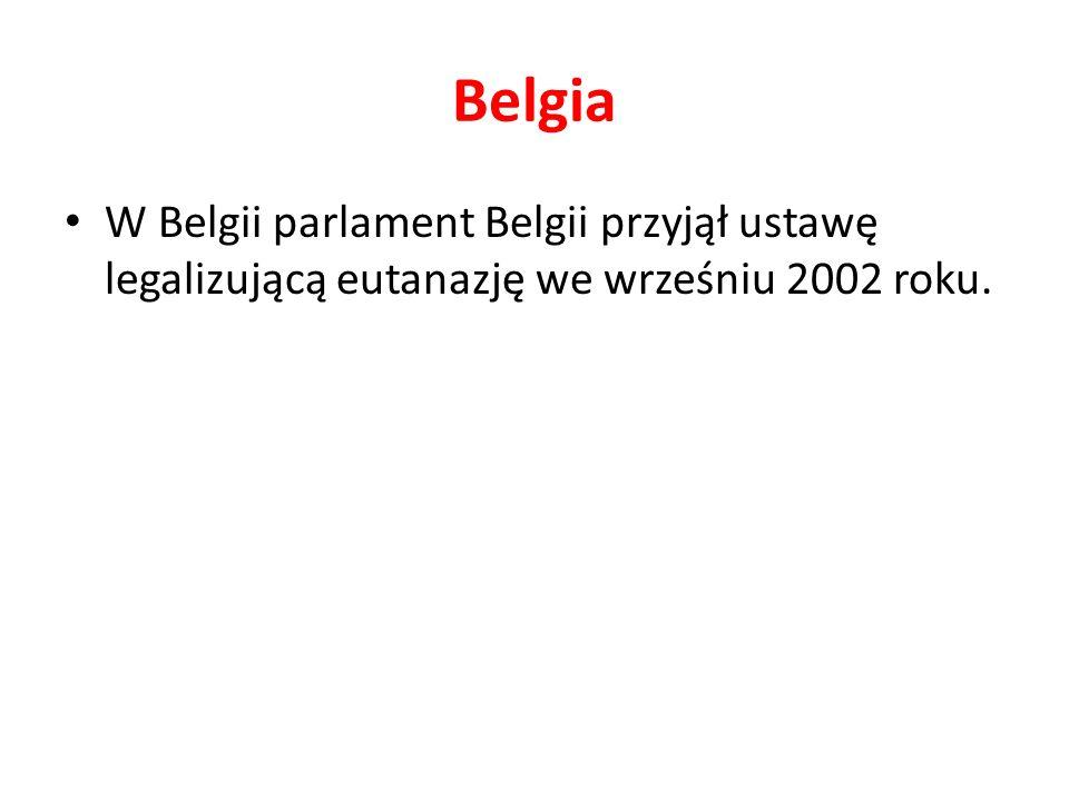 Belgia W Belgii parlament Belgii przyjął ustawę legalizującą eutanazję we wrześniu 2002 roku.