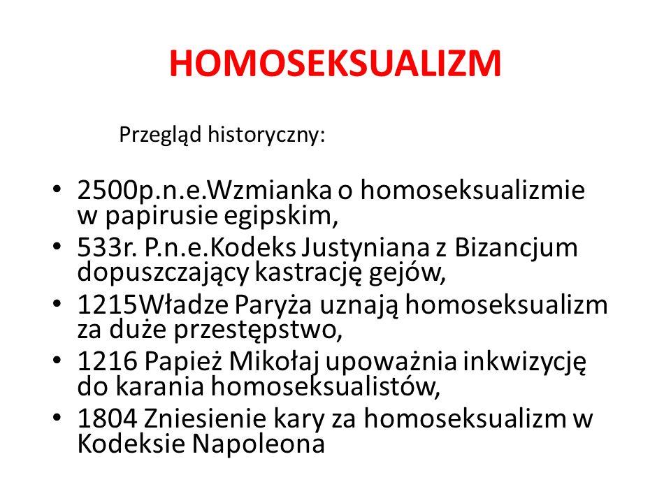 HOMOSEKSUALIZM Przegląd historyczny: 2500p.n.e.Wzmianka o homoseksualizmie w papirusie egipskim,
