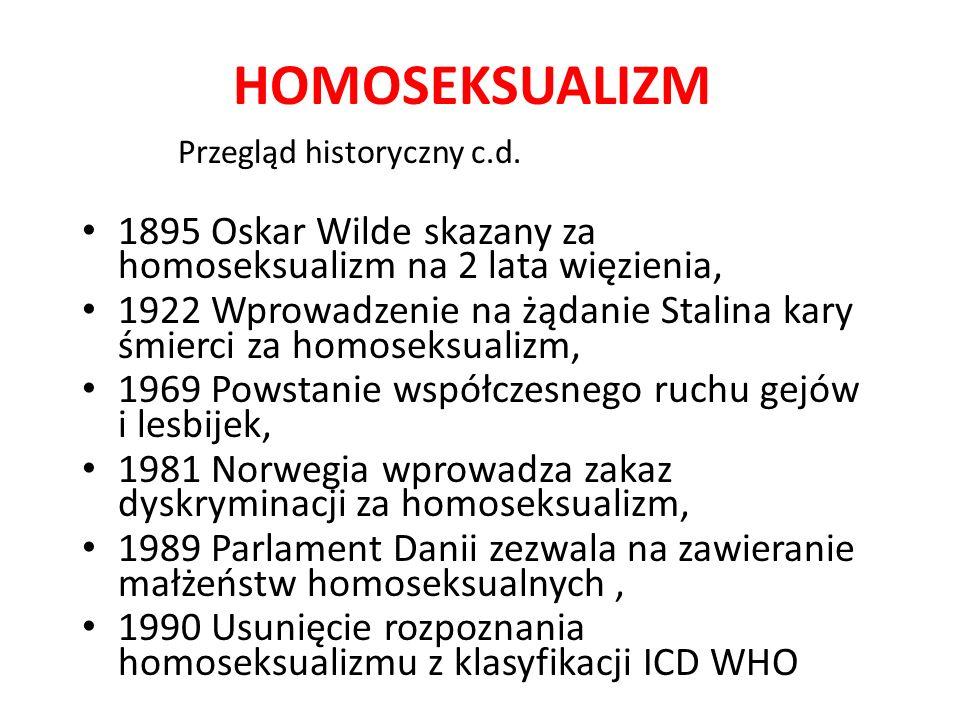 HOMOSEKSUALIZM Przegląd historyczny c.d. 1895 Oskar Wilde skazany za homoseksualizm na 2 lata więzienia,