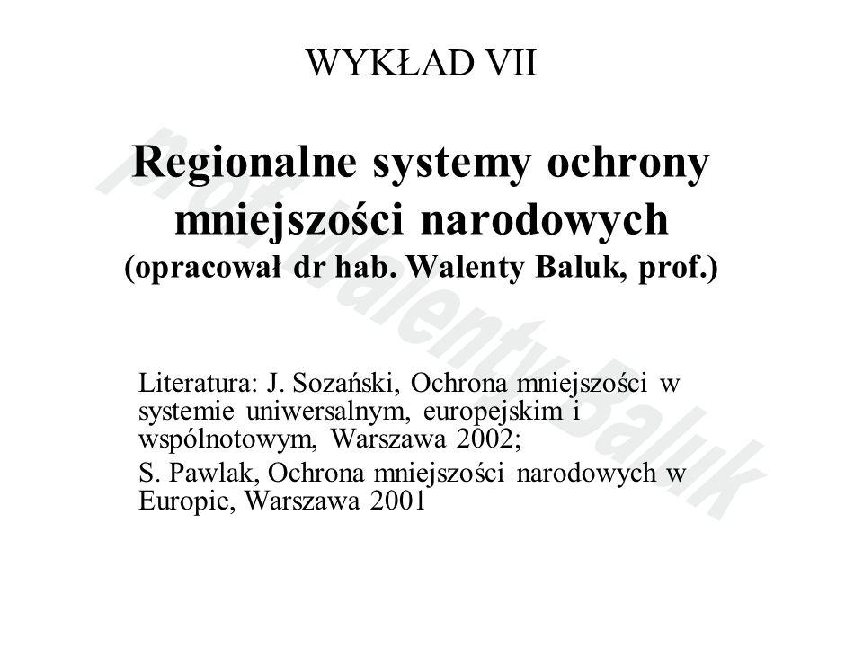 WYKŁAD VII Regionalne systemy ochrony mniejszości narodowych (opracował dr hab. Walenty Baluk, prof.)