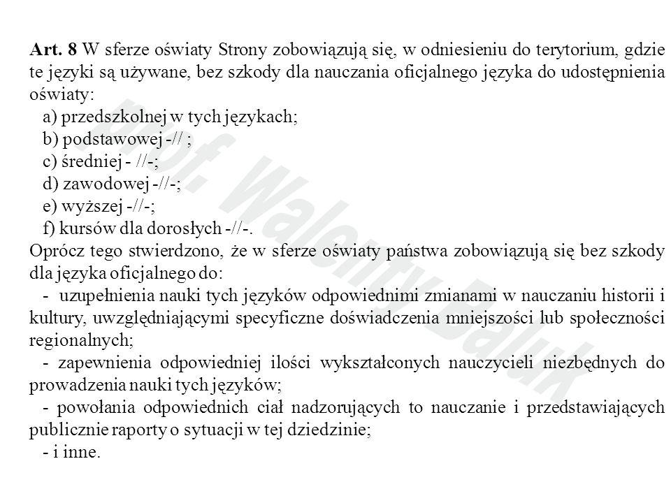 Art. 8 W sferze oświaty Strony zobowiązują się, w odniesieniu do terytorium, gdzie te języki są używane, bez szkody dla nauczania oficjalnego języka do udostępnienia oświaty: