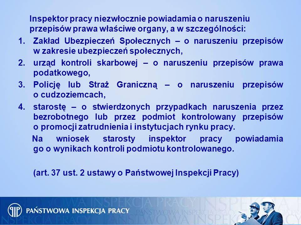 Inspektor pracy niezwłocznie powiadamia o naruszeniu przepisów prawa właściwe organy, a w szczególności: